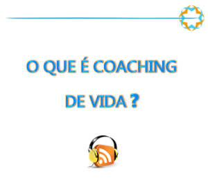 Podcast o que é Coaching de Vida