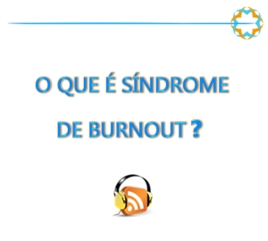 Podcast o que é sindrome de burnout